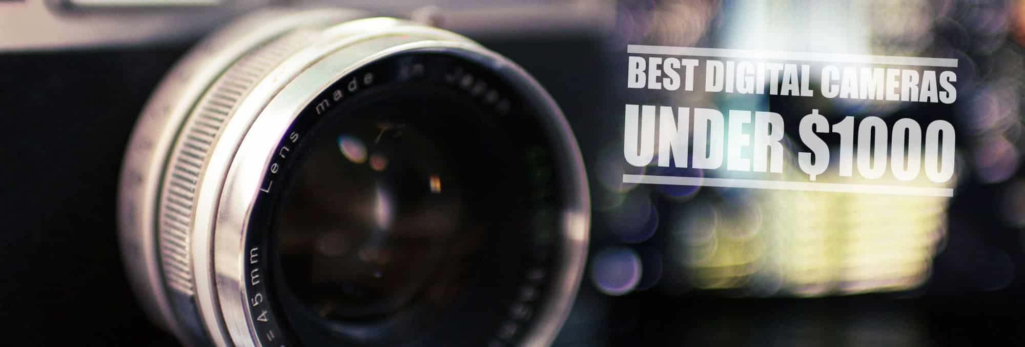 Best Digital Cameras Under 1000 Dollars - Reviews and Guide